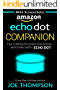 AMAZON ECHO DOT COMPANION: THE COMPLETE GUIDE FOR DOING ANYTHING WITH ECHO DOT IN 2017 (INCLUDES 800 VOICE COMMANDS, AMAZON ECHO DOT SECOND GENERATION WHITE BLACK STEP BY STEP) (English Edition)