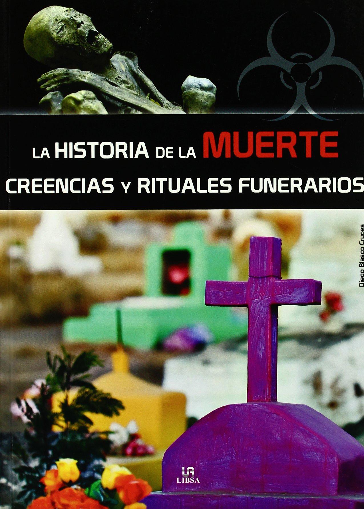La Historia de la Muerte: Creencias y Rituales Funerarios (Secretos al Descubierto) Tapa blanda – 7 jul 2009 Diego Blasco Cruces Libsa 8466219099 CDL_2-3_0020873