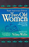 Two Old Women, 10th Anniversary Edition: An Alaskan Legend of Betrayal, Courage and Survival