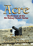 Acre (Sir Sidney Smith Nautical Adventure Series Book 4)