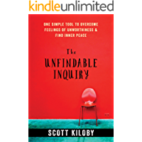 The Unfindable Inquiry: One Simple Tool to Overcome Feelings of Unworthiness and Find Inner Peace