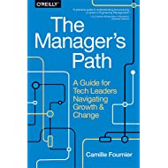 The Manager's Path: A Guide for Tech Leaders Navigating Growth and Change