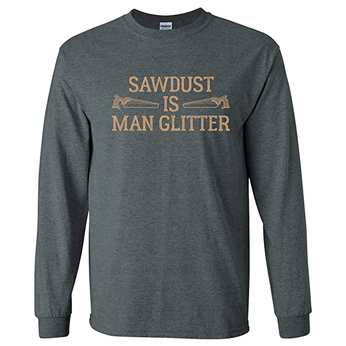 UGP Campus Apparel Sawdust is Man Glitter - Funny Dad Fathers Day Long  Sleeve T Shirt b37c8a668bf7