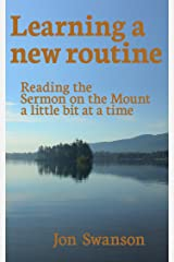 Learning a new routine. Reading the Sermon on the Mount a little bit at a time Kindle Edition
