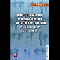 Multiculturalismo, interculturalidad y diversidad en educación. Una aproximación antropológica: Una Aproximacion…
