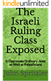 The Israeli Ruling Class Exposed: It Oppresses Ordinary Jews as Well as Palestinians (NO RICH AND NO POOR Book 3)