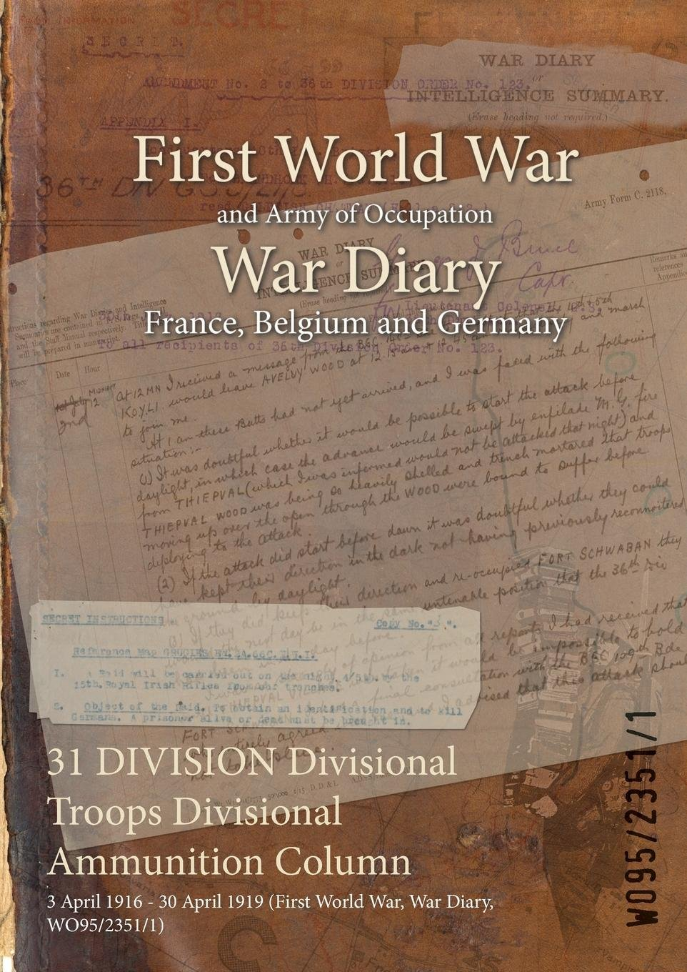Download 31 Division Divisional Troops Divisional Ammunition Column: 3 April 1916 - 30 April 1919 (First World War, War Diary, Wo95/2351/1) ebook