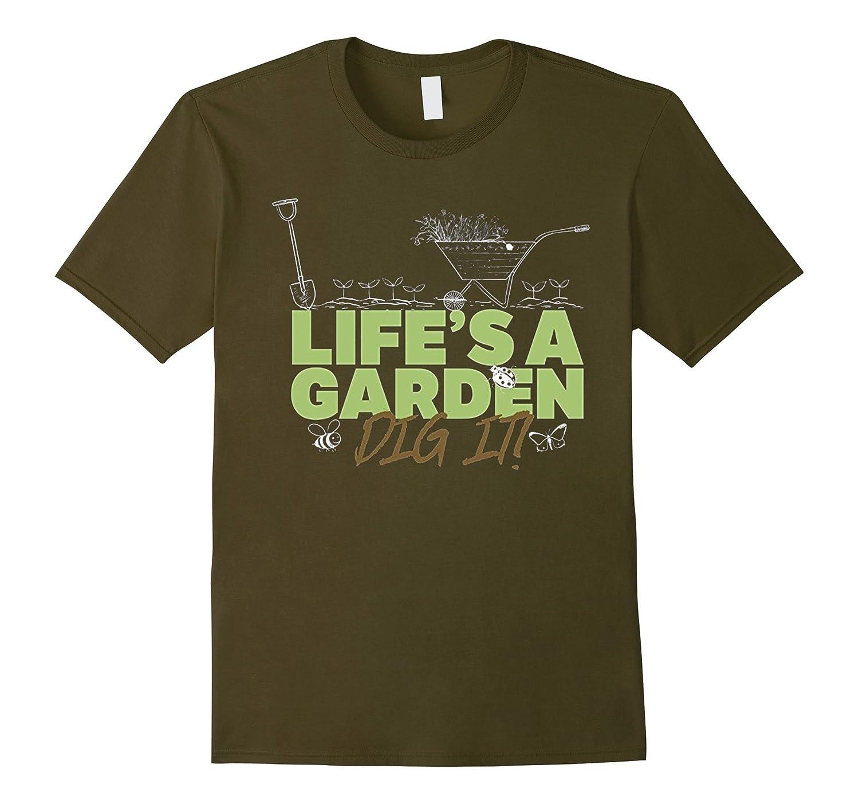 Lifes a Garden – Dig It T-shirt for Gardeners-TD – theteejob