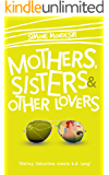 Mothers, Sisters & Other Lovers
