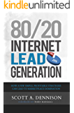 80/20 Internet Lead Generation: How a Few Simple, Profitable Strategies Can Lead to Marketplace Domination (English Edition)