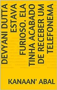 Devyani Dutta estava furioso. Ela tinha acabado de receber um telefonema