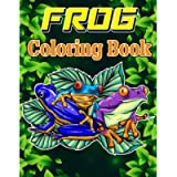 Frog Coloring Book: Adult Stress Relief & Relaxation Coloring Book, Frog Coloring Book For Grownups, Frog Coloring
