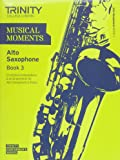 Musical Moments Alto Saxophone Book 3 (Trinity Performers Series)