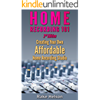 Home Recording: 101 - Creating Your Own Affordable Home Recording Studio (2nd Edition) (recording, mastering, music… book cover