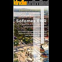 SOFOMES ENR: La Puerta a la Revolución Financiera en México (Edición más reciente del Autor): Un análisis prospectivo e integral sobre el intermediario financiero más numeroso en México