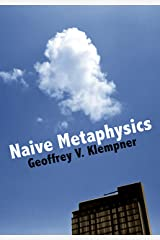 Naive Metaphysics: A theory of subjective and objective worlds Kindle Edition
