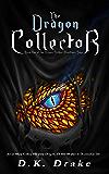 The Dragon Collector: An Action & Adventure Fantasy (The Dragon Stalker Bloodlines Saga Book 1)