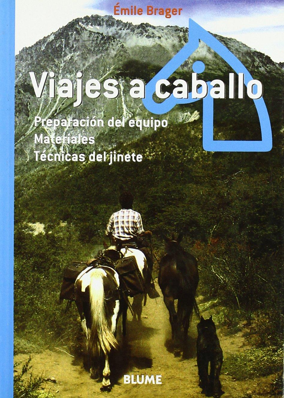 Viajes a caballo: Preparación del equipo. Materiales. Técnicas del jinete Tapa blanda – 16 feb 2005 Émile Brager BLUME (Naturart) 8480764341 Horse Racing