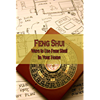 Feng Shui: Ways to Use Feng Shui in Your Home: Introduction to Feng Hui (English Edition)