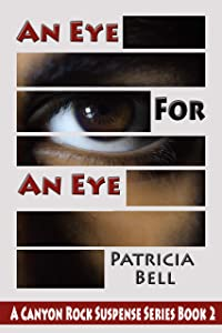 An Eye for An Eye: A Canyon Rock Suspense Series Stand-Alone Book