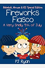 Fireworks Fiasco: A Very Smelly Fourth of July (Rebekah, Mouse & RJ: Special Edition) Kindle Edition