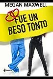 Fue un beso tonto (Novela independiente) (Spanish Edition)