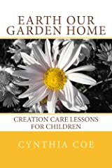 Earth Our Garden Home: Creation Care Lessons for Children Kindle Edition
