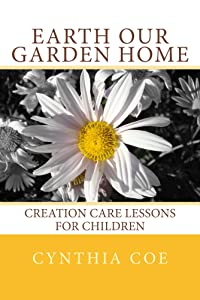 Earth Our Garden Home: Creation Care Lessons for Children