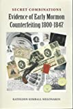 Secret Combinations Evidence of Early Mormon Counterfeiting 1800-1847 2nd Edition 2018