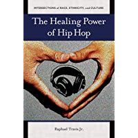 The Healing Power of Hip Hop (Intersections of Race, Ethnicity, and Culture) book cover