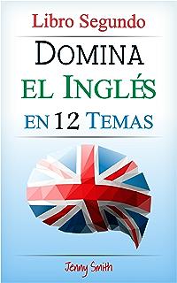 Domina el Inglés en 12 Temas. Libro Segundo: Más de 200 palabras y expresiones