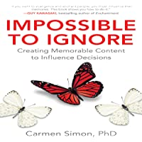 Impossible to Ignore: Creating Memorable Content to Influence Decisions