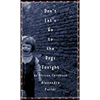 Don't Let's Go to the Dogs Tonight: An African Childhood (English Edition)