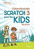 Cahier d'activités Scratch 3 pour les kids: Dès 8 ans Apprends à programmer des jeux vidéo