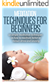 Meditation: Meditation For Beginners: 12 Simple Meditation Techniques, Meditate better, Reduce Stress And Anxiety (Meditation, Meditation Techniques, Meditation ... Meditation Books, Meditation For Dummies,)