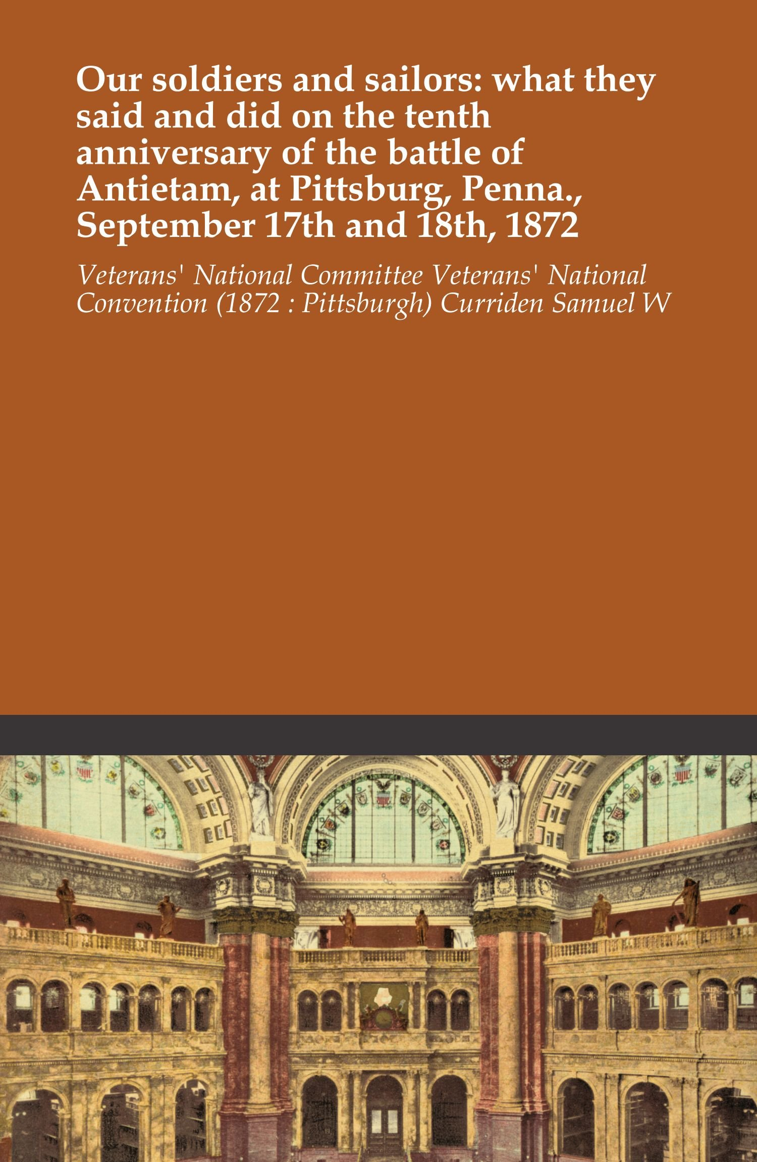 Download Our soldiers and sailors: what they said and did on the tenth anniversary of the battle of Antietam, at Pittsburg, Penna., September 17th and 18th, 1872 pdf epub