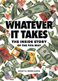 Whatever It Takes: The Inside Story of the FIFA Way (978-0-999643-1-0-5)
