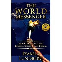 The World Messenger: From Fear to Greatness: Business, Sports & Life Lessons
