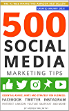 500 Social Media Marketing Tips: Essential Advice, Hints and Strategy for Business: Facebook, Twitter, Instagram, Pinterest, LinkedIn, YouTube, Snapchat, ... (Updated JANUARY 2020!) (English Edition)
