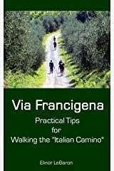 "Via Francigena: Practical Tips for Walking the ""Italian Camino"" (Practical Travel Tips) Kindle Edition"