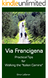 "Via Francigena: Practical Tips for Walking the ""Italian Camino"" (Practical Travel Tips)"