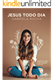 Jesus todo dia: Encontre‐se com Deus todos os dias e deixe o amor transbordar na sua vida