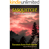 SASQUATCH! Reports From the Field: Encounters Across North America