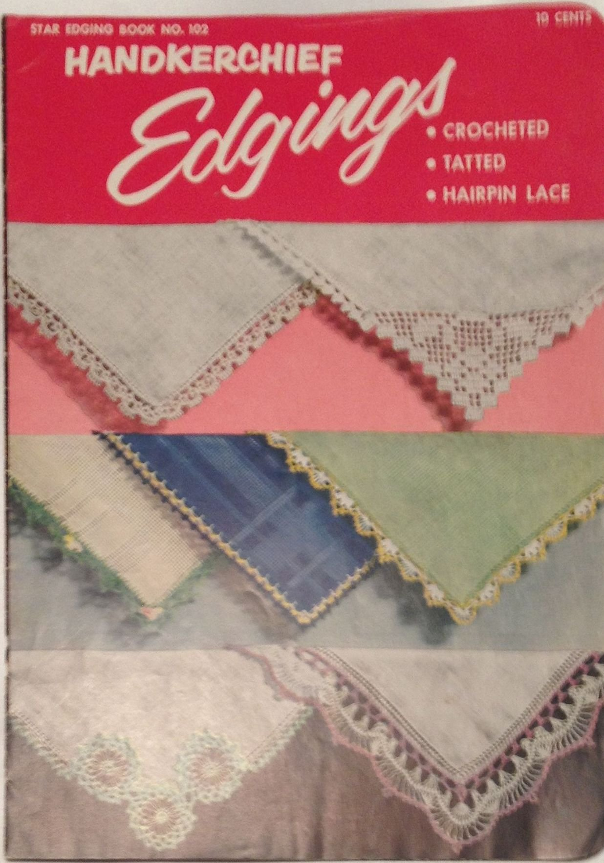 Handkerchief Edgings - Crocheted, Tatted, Hairpin Lace (Star Edging, Book No 102)