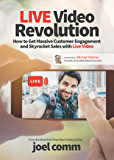 Live Video Revolution: How to Get Massive Customer Engagement and Skyrocket Sales with Live Video