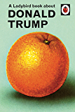 A Ladybird Book About Donald Trump (Ladybirds for Grown Ups)