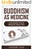 Buddhism as Medicine: Uncover Your Innate Healing