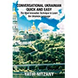 Conversational Ukrainian Quick and Easy: The Most Innovative Technique to Learn the Ukrainian Language