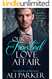 Our Twisted Love Affair: A Billionaire Secret Baby Romance (Bancroft Billionaire Brothers Book 2)