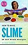 How to Make Slime: 35 DIY Slime Recipes